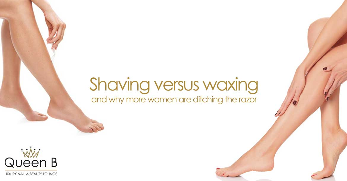 shaving versus waxing Queen B luxury nail and beauty lounge Croydon